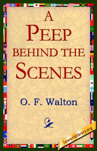 A Peep Behind the Scenes By Mrs O F Walton, Mrs