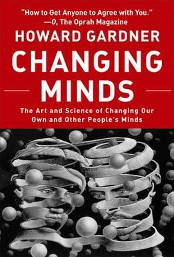 Changing Minds: The Art and Science of Changing Our Own and Other Peoples Minds (Leadership for the Common Good) By Howard Gardner