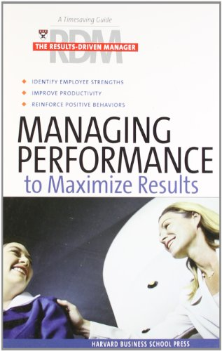 Managing Performance to Maximize Results By Harvard Business School Press