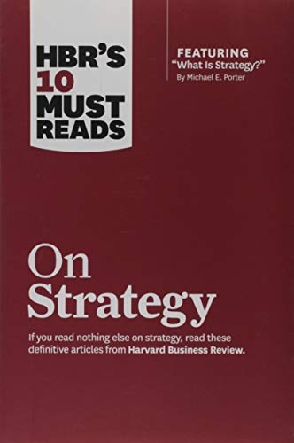 "HBR's 10 Must Reads on Strategy (including featured article ""What Is Strategy?"" by Michael E. Porter) By Harvard Business Review"