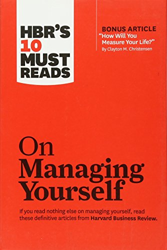 """HBR's 10 Must Reads on Managing Yourself (with bonus article """"How Will You Measure Your Life?"""" by Clayton M. Christensen) By Peter F. Drucker"""
