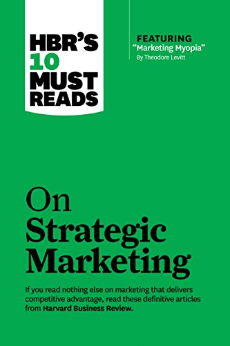 """HBR's 10 Must Reads on Strategic Marketing (with featured article """"Marketing Myopia,"""" by Theodore Levitt) By Clayton M. Christensen"""