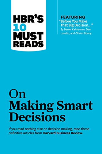 HBR's 10 Must Reads on Making Smart Decisions (with featured article Before You Make That Big Decision... by Daniel Kahneman, Dan Lovallo, and Olivier Sibony) By Daniel Kahneman