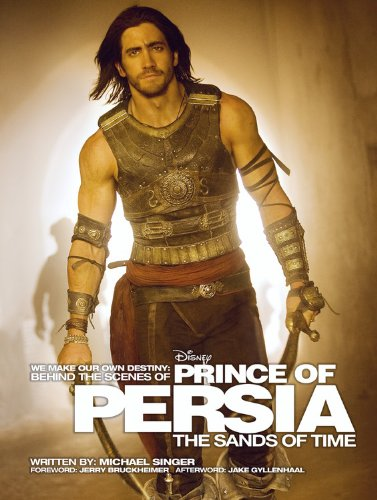 Behind the Scenes of Prince of Persia: The Sands of Time By Michael Singer, Dr