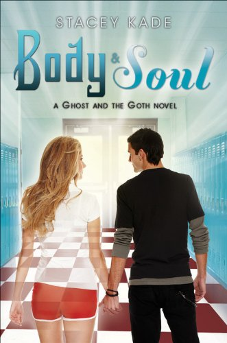 Body & Soul (a Ghost and the Goth Novel) By Stacey Kade