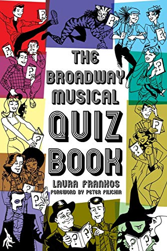 The Broadway Musicals Quiz Book By Laura Frankos
