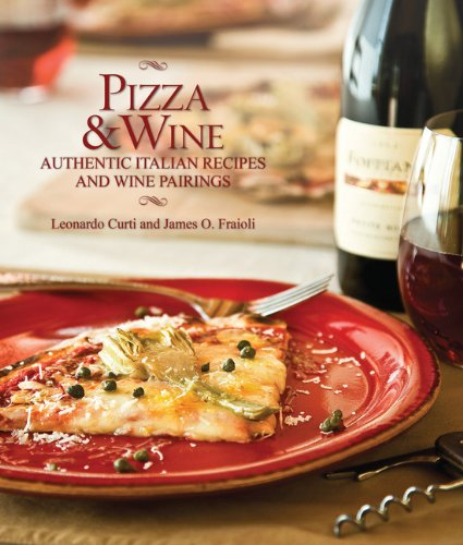 Pizza & Wine: Authentic Italian Recipes and Wine Pairings by Leonardo Curti