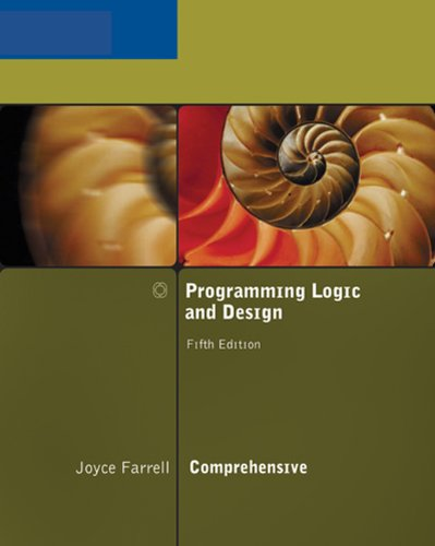 Programming Logic and Design, Comprehensive By Joyce Farrell (University of Wisconsin - Stevens Point)