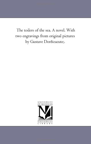 The Toilers of the Sea. a Novel. with Two Engravings from Original Pictures by Gustave Dore. By Victor Hugo