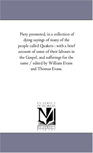Piety Promoted, in A Collection of Dying Sayings of Many of the People Called Quakers By Williams and Thomas Evans Eds Evans