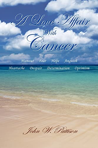 A Love Affair with Cancer By John W Pattison