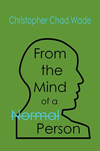 From the Mind of a Normal Person By Christopher, Chad Wade