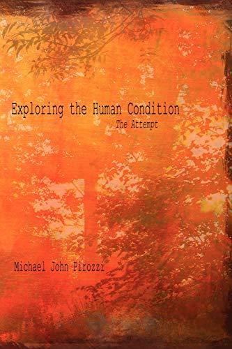 Exploring the Human Condition By Michael John Pirozzi