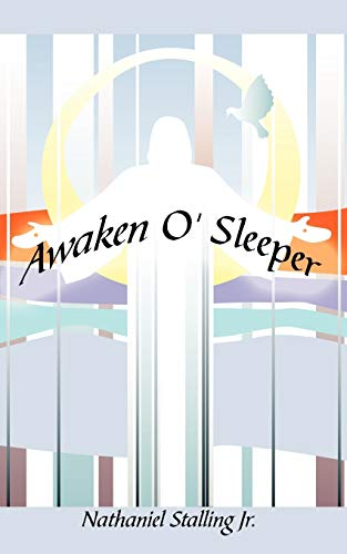 Awaken O' Sleeper By Nathaniel Stalling, Jr.