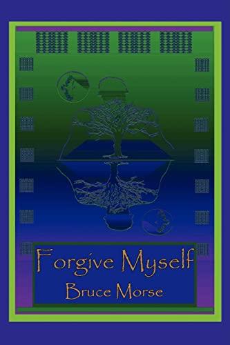 Forgive Myself By Bruce Morse