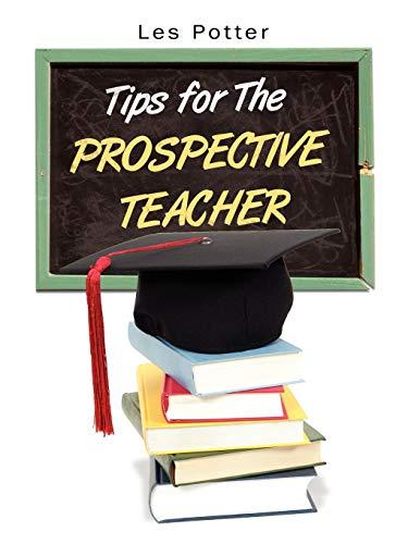 Tips for the Prospective Teacher By Les Potter
