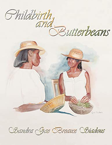 Childbirth and Butterbeans By Sandra Gae Breaux Siadous