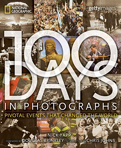 100 Days in Photographs: Pivotal Events That Changed the World by Nick Yapp