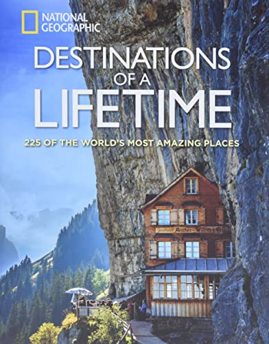 Destinations of a Lifetime: 225 of the World's Most Amazing Places (National Geographic) By National Geographic