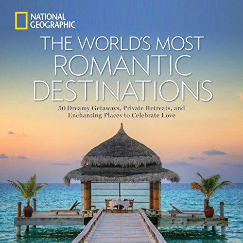The World's Most Romantic Destinations By National Geographic