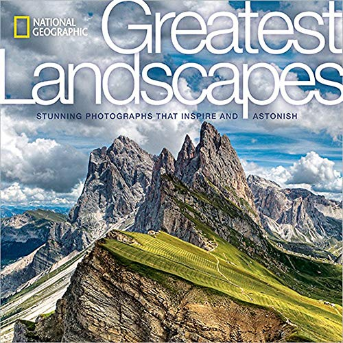 National Geographic Greatest Landscapes: Stunning Photographs that Inspire and Astonish By George Steinmetz