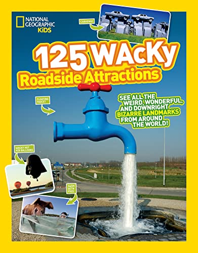 125 Wacky Roadside Attractions By National Geographic Kids