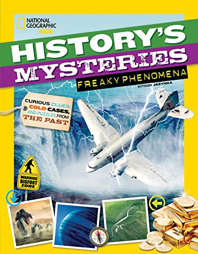 History's Mysteries: Freaky Phenomena By National Geographic Kids