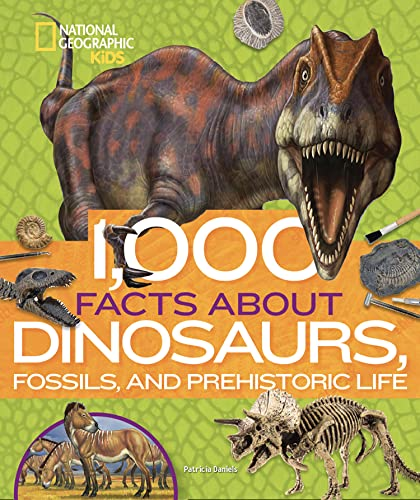 1,000 Facts About Dinosaurs, Fossils, and Prehistoric Life By National Geographic Kids