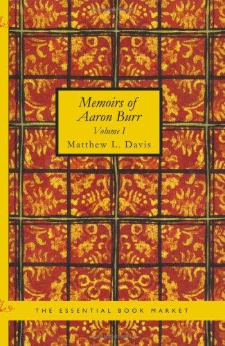 Memoirs of Aaron Burr, Volume 1 By Matthew L. Davis