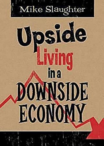 Upside Living in a Downside Economy By Mike Slaughter