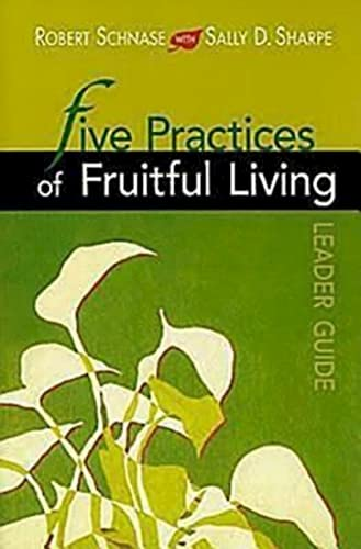 Five Practices of Fruitful Living Leader Guide By Robert Schnase