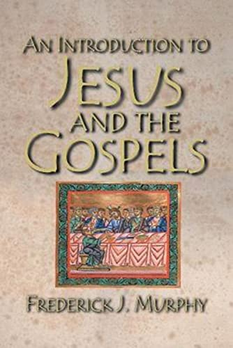 An Introduction to Jesus and the Gospels By Frederick J Murphy (College of the Holy Cross)