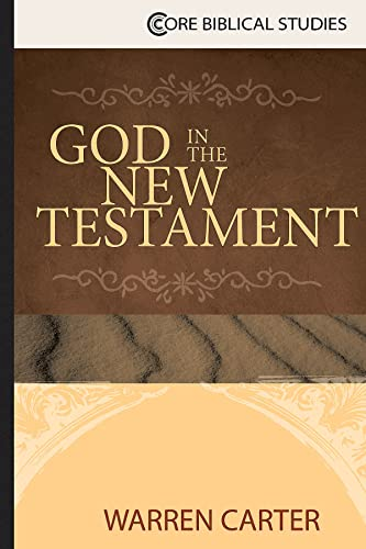 God in the New Testament By Warren Carter
