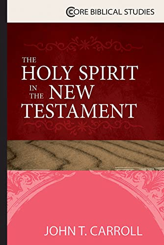 The Holy Spirit in the New Testament By John T Carroll