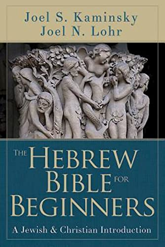 The Hebrew Bible for Beginners By Joel N. Lohr
