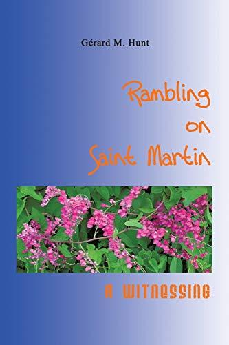 Rambling on Saint Martin By Gerard M. Hunt
