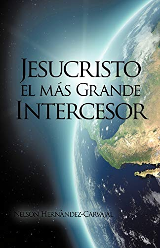 Jesucristo El Mas Grande Intercesor By Nelson Hernandez-Carvajal