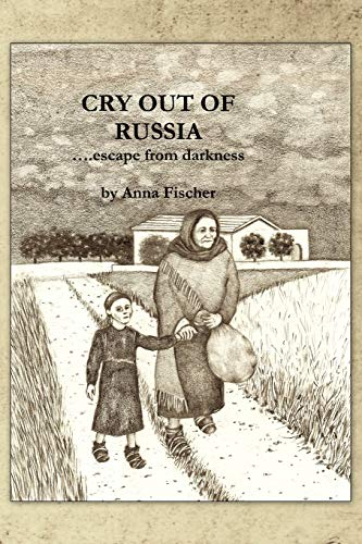 Cry Out of Russia ...Escape from Darkness By Anna Fischer