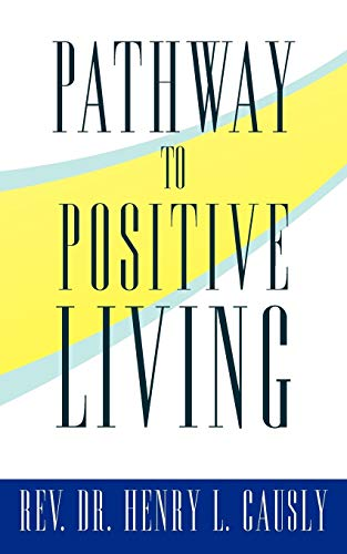 Pathway to Positive Living By Henry L. Causly