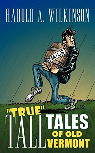 True Tall Tales of Old Vermont By Harold A. Wilkinson (University of Massachusetts, Worcester, MA, USA)
