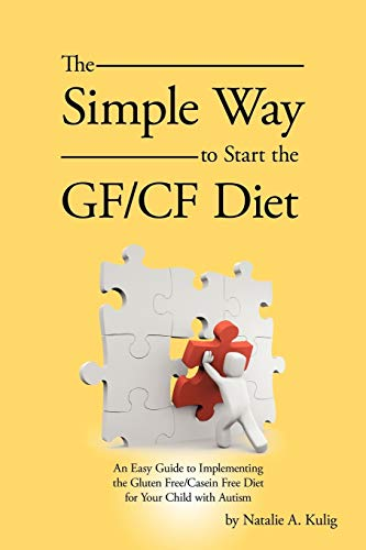 The Simple Way to Start the GF/CF Diet By Natalie A Kulig