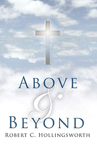 ABOVE and BEYOND By Robert C. Hollingsworth