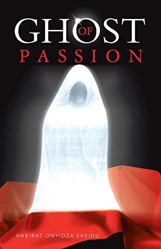 Ghost of Passion By Habibat Onyioza Sheidu