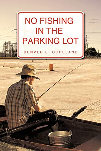 No Fishing in the Parking Lot By Denver E. Copeland