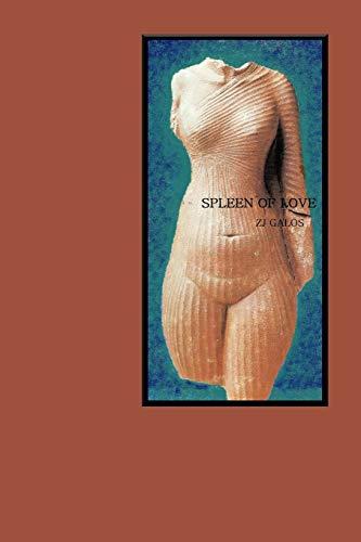 Spleen of Love By Z.J.  GALOS