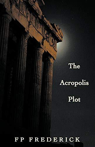 The Acropolis Plot By FP Frederick