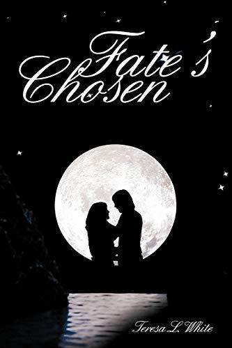 Fate's Chosen By Teresa L. White