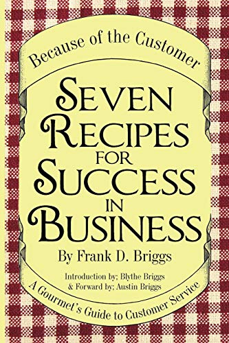 Seven Recipes for Success in Business By Frank D. Briggs