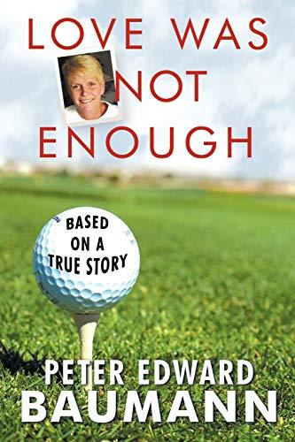 Love Was Not Enough By Peter Edward Baumann