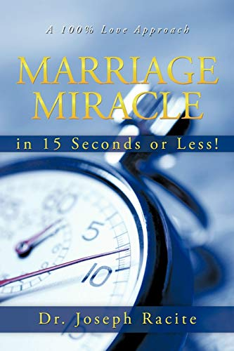 Marriage Miracle in 15 Seconds or Less! By Dr. Joseph Racite